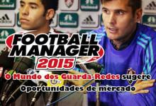 """Guarda-Redes a serem contratados no Football Manager 2015 a preço de """"pechincha"""""""