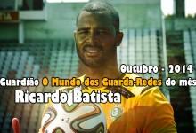 Ricardo Batista: guardião O Mundo dos Guarda-Redes do mês de Outubro – 2014
