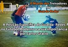 A Posição Específica do Guarda- Redes no Futebol Moderno e a sua importância – por Carlos Grácio