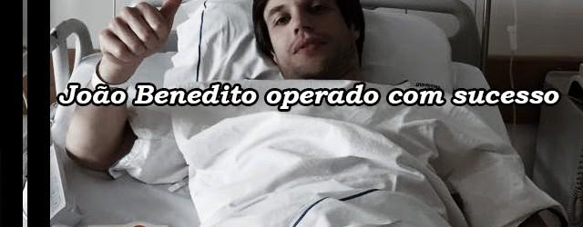 João Benedito foi operado com sucesso e para 6 meses