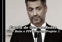 Vítor Baía e Federação Portuguesa de Futebol lançam Projeto 1 – Escola de Guarda-Redes