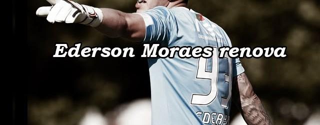 Ederson Moraes renova pelo Rio Ave