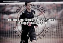 Tiago Sá – SC Braga B – Balanço da temporada 2014/2015