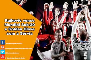 Predrag Rajkovic vence o Mundial Sub-20 e o Golden Glove Award com a Sérvia