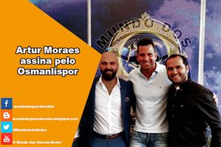 Artur Moraes assina pelo Osmanlispor
