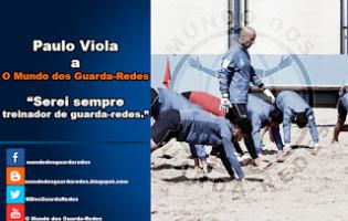 """Paulo Viola: """"serei sempre treinador de guarda-redes"""" – De Portugal ao Azerbaijão"""