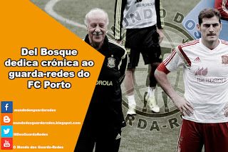 Iker Casillas: Del Bosque dedica crónica ao guarda-redes do FC Porto