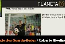 """Roberto Rivelino, criador do projecto O Mundo dos Guarda-Redes, em  Planeta do Futebol de Luís Freitas Lobo – """"Moti: a voar para as mãos de deus"""""""