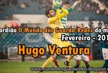Hugo Ventura: Guardião O Mundo dos Guarda-Redes do mês de Fevereiro – 2015