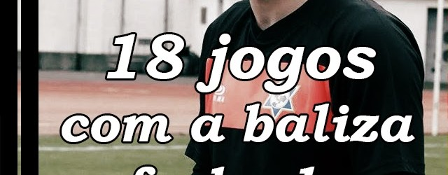 Marco Rocha completa 18 jogos sem sofrer golos, em 33 partidas da Segunda Liga 2014/2015
