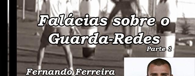Falácias sobre o Guarda-Redes de Futebol (Parte 2) – Departamento Eagle One, por Fernando Ferreira