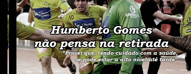 "Humberto Gomes, aos 37 anos, ainda tem ""muito para dar"""