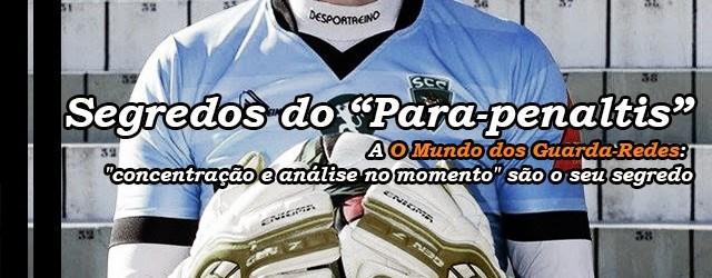 """Pedro Taborda, o para-penaltis, indica que """"concentração e análise no momento"""" são o seu segredo"""