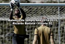 Ricardo Batista – Vitória FC – Balanço da temporada 2014/2015
