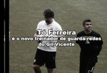 Tó Ferreira é o novo treinador de guarda-redes do Gil Vicente – José Ferreira saiu com José Mota