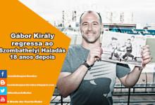 Gábor Király assina pelo Szombathelyi Haladás – Onde tudo começou