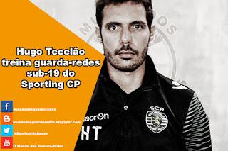 Hugo Tecelão é o novo treinador de guarda-redes dos sub-19 do Sporting CP