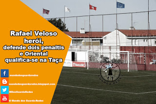 Rafael Veloso defende dois penaltis e Oriental passa na Taça da Liga – Oriental 1-1 Freamunde