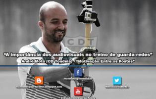 A importância dos audiovisuais no treino de guarda-redes – Motivação entre os Postes por André Mota (CD Tondela)